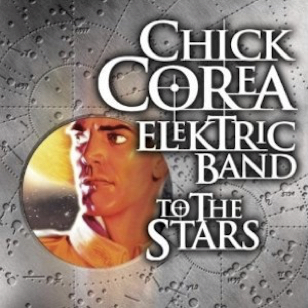 Chick Corea Electric Band - To the Stars