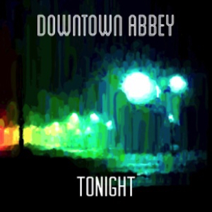 Downtown Abbey - Tonight