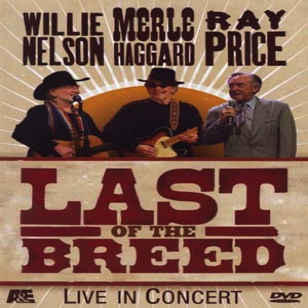 Last of The Breed - Ray Price, Willie Nelson, Merle Haggard
