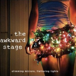 The Awkward Stage - Slimming Mirrors, Flattering Lights